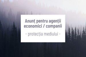 Anunț pentru agenții economici / companii – protecția mediului